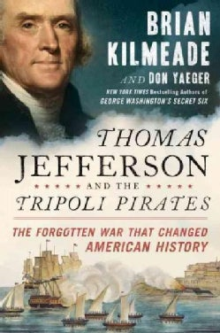 Thomas Jefferson and the Tripoli Pirates: The Forgotten War That Changed American History (Hardcover)