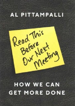 Read This Before Our Next Meeting: How We Can Get More Done (Hardcover)