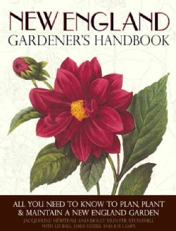 New England Gardener's Handbook: All You Need to Know to Plan, Plant, & Maintain a New England Garden (Paperback)