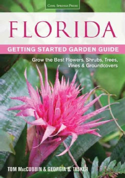 Florida Getting Started Garden Guide: Grow the Best Flowers, Shrubs, Trees, Vines & Groundcovers (Paperback)