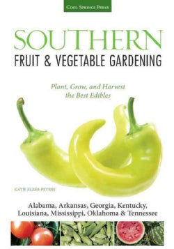 Southern Fruit & Vegetable Gardening: Plant, Grow, and Harvest the Best Edibles:- Alabama, Arkansas, Georgia, Ken... (Paperback)