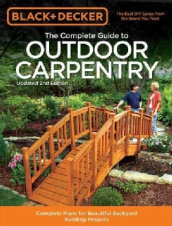 The Complete Guide to Outdoor Carpentry: Complete Plans for Beautiful Backyard Building Projects (Paperback)