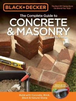 Black & Decker The Complete Guide to Concrete & Masonry: Build With Concrete, Brick, Block & Natural Stone (Paperback)