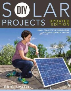 DIY Solar Projects: Small Projects to Whole-Home Systems: Tap into the Sun (Paperback)