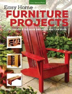 Easy Home Furniture Projects: 100 Indoor & Outdoor Projects You Can Build (Paperback)