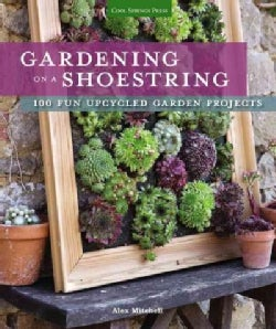 Gardening on a Shoestring: 100 Fun Upcycled Garden Projects (Paperback)