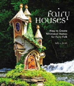Fairy Houses: How to Create Whimsical Homes for Fairy Folk (Hardcover)