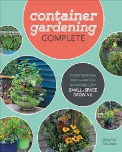 Container Gardening Complete: Creative Projects for Growing Vegetables and Flowers in Small Spaces (Hardcover)