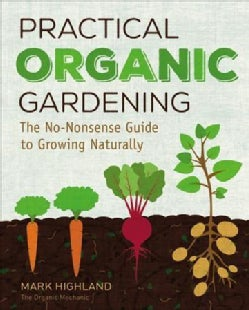 Practical Organic Gardening: The No-nonsense Guide to Growing Naturally (Hardcover)