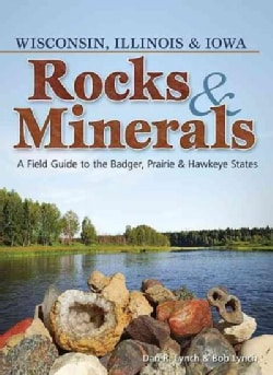 Rocks & Minerals of Wisconsin, Illinois & Iowa: A Field Guide to the Badger, Prairie & Hawkeye States (Paperback)