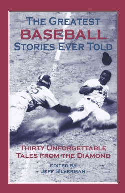 The Greatest Baseball Stories Ever Told: Thirty Unforgettable Tales from the Diamond (Paperback)