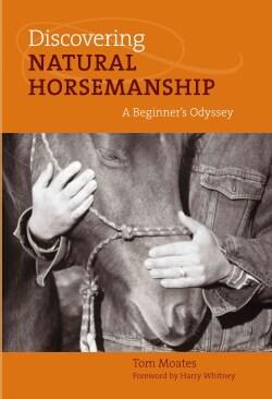 Discovering Natural Horsemanship: A Beginner's Odyssey (Hardcover)