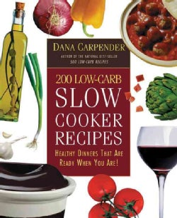 200 Low-Carb Slow Cooker Recipes: Healthy Dinners That Are Ready When You Are! (Paperback)