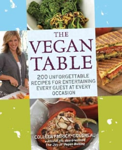 The Vegan Table: 200 Unforgettable Recipes for Entertaining Every Guest at Every Occasion (Paperback)