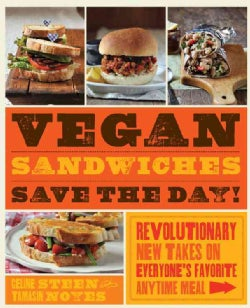 Vegan Sandwiches Save the Day!: Revolutionary New Takes on Everyone's Favorite Anytime Meal (Paperback)