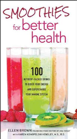 Smoothies for Better Health: 100 Nutrient-Packed Drinks to Boost Your Energy and Supercharge Your Immune System (Paperback)