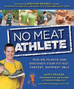 No Meat Athlete: Run on Plants and Discover Your Fittest, Fastest, Happiest Self (Paperback)