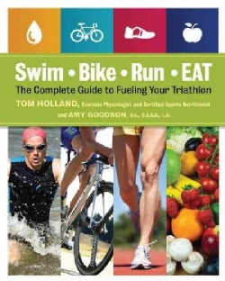 Swim, Bike, Run - Eat: The Complete Guide to Fueling Your Triathlon (Paperback)