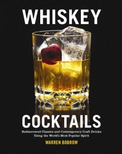 Whiskey Cocktails: Rediscovered Classics and Contemporary Craft Drinks Using the World's Most Popular Spirit (Hardcover)