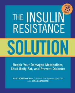 The Insulin Resistance Solution: Reverse Pre-diabetes, Repair Your Metabolism, Shed Belly Fat, and Prevent Diabetes (Paperback)