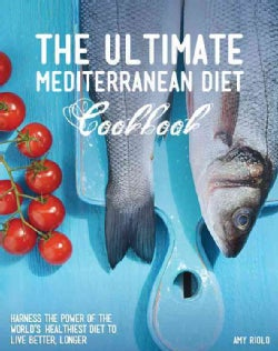 The Ultimate Mediterranean Diet Cookbook: Harness the Power of the World's Healthiest Diet to Live Better, Longer (Paperback)