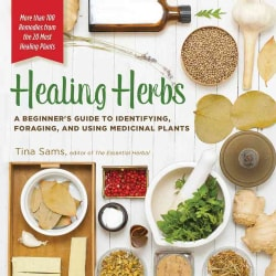 Healing Herbs: A Beginner's Guide to Identifying, Foraging, and Using Medicinal Plants (Paperback)