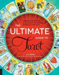 The Ultimate Guide to Tarot: A Beginner's Guide to the Cards, Spreads, and Revealing the Mystery of the Tarot (Paperback)