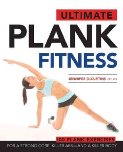 Ultimate Plank Fitness: For a Strong Core, Killer Abs-- and a Killer Body (Paperback)