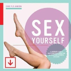 Sex Yourself: The Woman's Guide to Mastering Masturbation and Achieving Powerful Orgasms (Paperback)