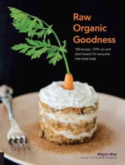 Raw Organic Goodness: 100 Recipes, 100% Raw and Plant Based, for Everyone Who Love Food (Paperback)