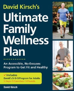 David Kirsch's Ultimate Family Wellness: The No-Excuses Program for Diet, Fitness and Lifelong Health (Paperback)