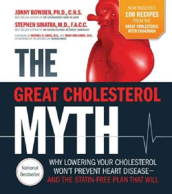 The Great Cholesterol Myth: Why Lowering Your Cholesterol Won't Prevent Heart Disease- and the Statin-Free Plan a... (Paperback)