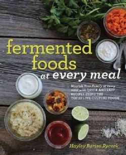 Fermented Foods at Every Meal: Nourish Your Family at Every Meal With Quick and Easy Recipes Using the Top 10 Liv... (Paperback)