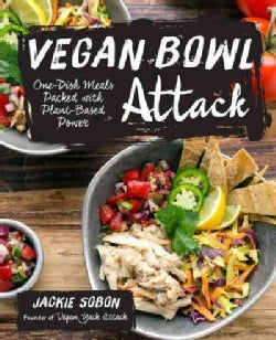Vegan Bowl Attack!: More Than 100 One-Dish Meals Packed With Plant-Based Power (Hardcover)