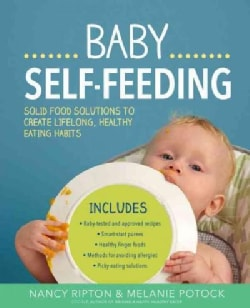 Baby Self-Feeding: Solid Food Solutions to Create Lifelong, Healthy Eating Habits (Paperback)