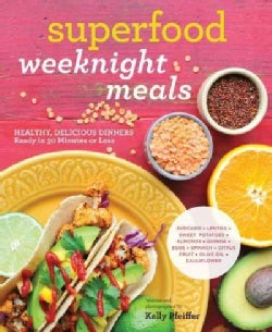 Superfood Weeknight Meals: Healthy, Delicious Dinners Ready in 30 Minutes or Less (Paperback)