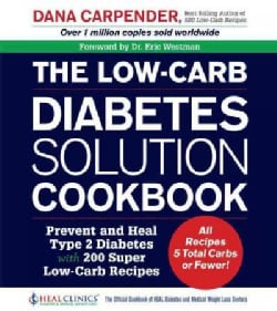 The Low-Carb Diabetes Solution Cookbook: Prevent and Heal Type 2 Diabetes with 200 Ultra Low-Carb Recipes (Paperback)
