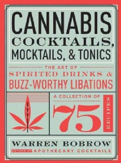Cannabis Cocktails, Mocktails & Tonics: The Art of Spirited Drinks & Buzz-Worthy Libations (Hardcover)