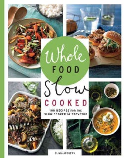 Whole Food Slow Cooked: 100 Recipes for the Slow Cooker or the Stovetop (Paperback)