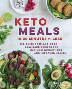 Quick Keto Meals in 30 Minutes or Less: 100 Easy Prep-and-Cook Low-Carb Recipes for Maximum Weight Loss and Impro... (Paperback)