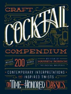 The Craft Cocktail Compendium: Contemporary Interpretations and Inspired Twists on Time-Honored Classics (Hardcover)