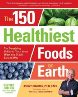 The 150 Healthiest Foods on Earth: The Surprising, Unbiased Truth About What You Should Eat and Why (Paperback)