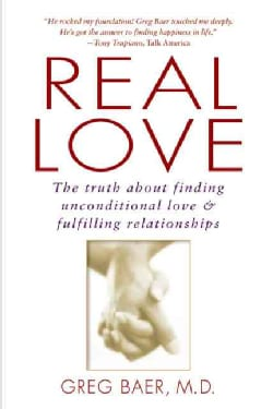Real Love: The Truth About Finding Unconditional Love and Fulfilling Relationships (Paperback)