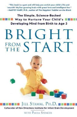 Bright from the Start: The Simple, Science-backed Way to Nurture Your Child's Developing Mind, from Birth to Age 3 (Paperback)