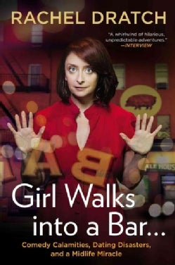 Girl Walks into a Bar--: Comedy Calamities, Dating Disasters, and a Midlife Miracle (Paperback)