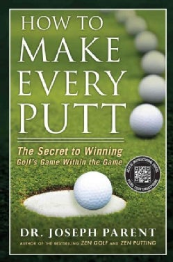 How to Make Every Putt: The Secret to Winning Golf's Game Within the Game (Hardcover)
