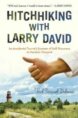 Hitchhiking With Larry David: An Accidental Tourist's Summer of Self-discovery in Martha's Vineyard (Paperback)