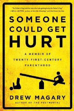 Someone Could Get Hurt: A Memoir of Twenty-First-Century Parenthood (Paperback)