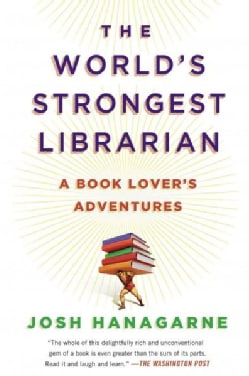 The World's Strongest Librarian: A Book Lover's Adventures (Paperback)