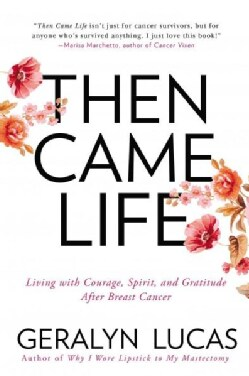 Then Came Life: Living with Courage, Spirit, and Gratitude after Breast Cancer (Paperback)